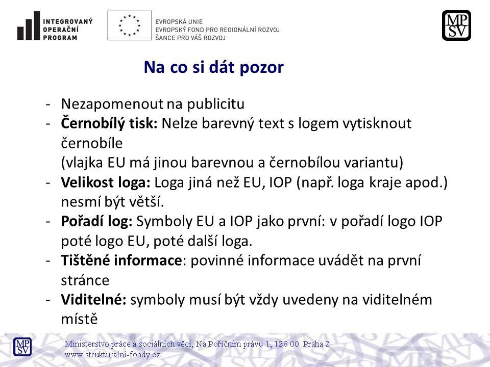 Na co si dát pozor -Nezapomenout na publicitu -Černobílý tisk: Nelze barevný text s logem vytisknout černobíle (vlajka EU má jinou barevnou a černobílou variantu) -Velikost loga: Loga jiná než EU, IOP (např.