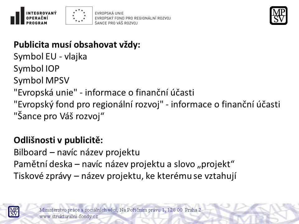 """Publicita musí obsahovat vždy: Symbol EU - vlajka Symbol IOP Symbol MPSV Evropská unie - informace o finanční účasti Evropský fond pro regionální rozvoj - informace o finanční účasti Šance pro Váš rozvoj Odlišnosti v publicitě: Bilboard – navíc název projektu Pamětní deska – navíc název projektu a slovo """"projekt Tiskové zprávy – název projektu, ke kterému se vztahují"""