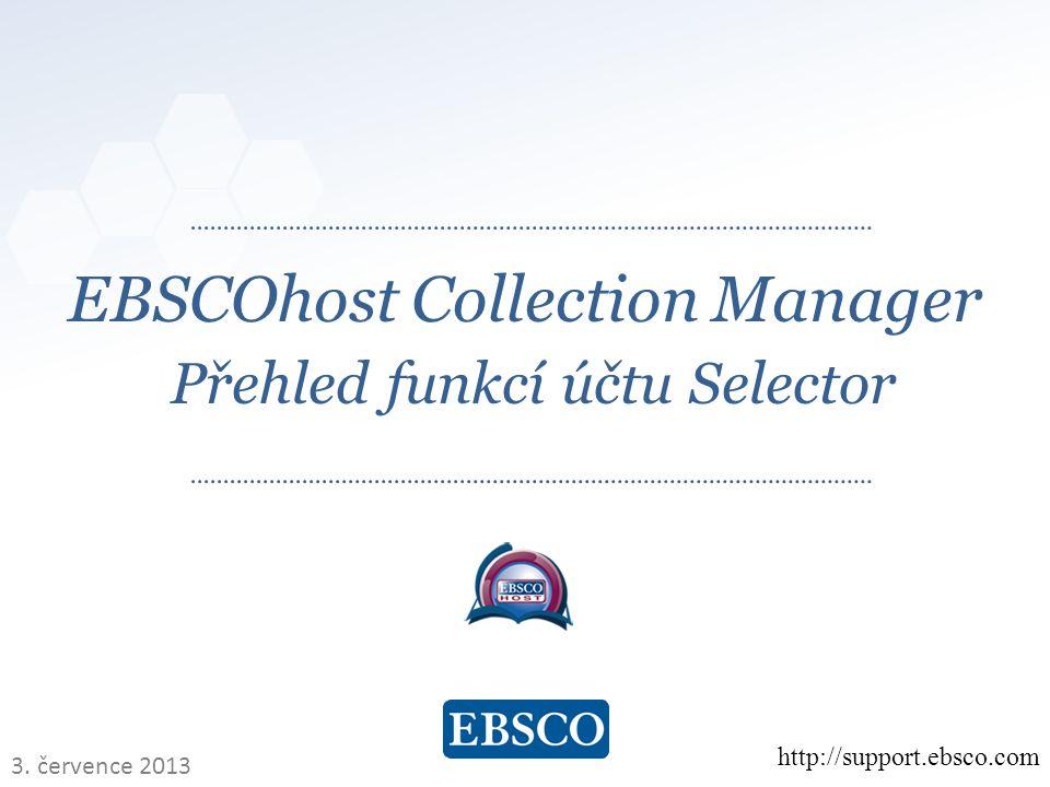  www.ebsco.com EBSCOhost Collection Manager Přehled funkcí účtu Selector http://support.ebsco.com 3.