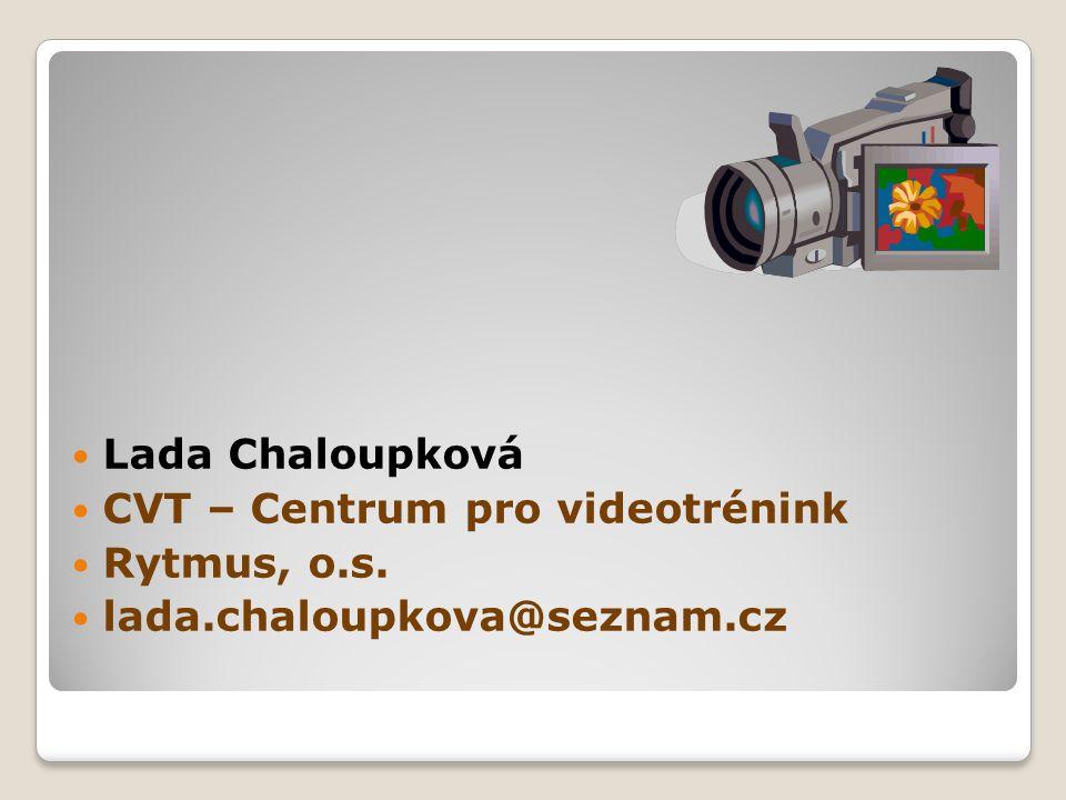  Lada Chaloupková  CVT – Centrum pro videotrénink  Rytmus, o.s.  lada.chaloupkova@seznam.cz