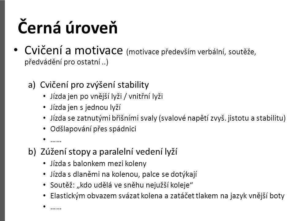 Černá úroveň • Cvičení a motivace (motivace především verbální, soutěže, předvádění pro ostatní..) a) Cvičení pro zvýšení stability • Jízda jen po vně