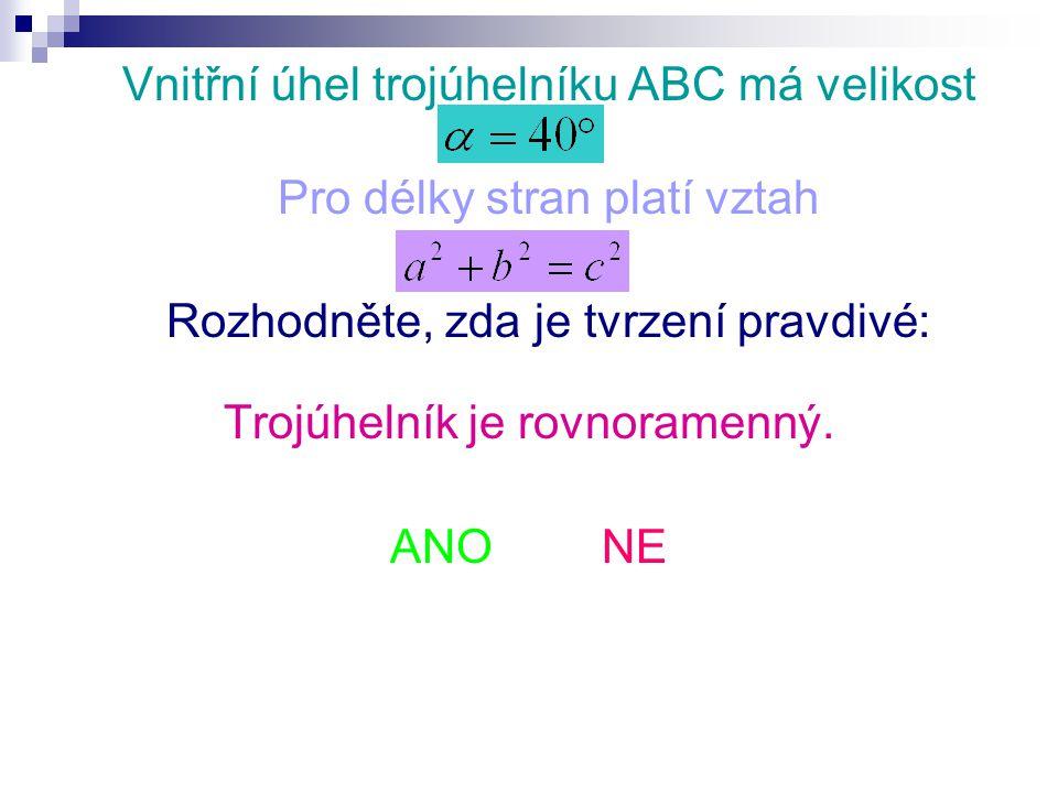 Vnitřní úhel trojúhelníku ABC má velikost Pro délky stran platí vztah Rozhodněte, zda je tvrzení pravdivé: Trojúhelník je rovnoramenný.