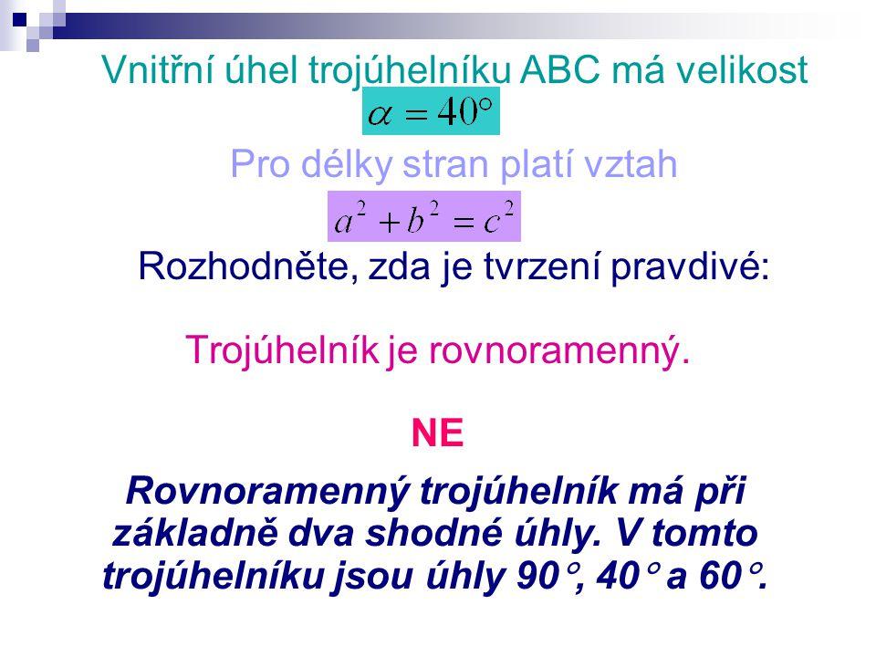 Vnitřní úhel trojúhelníku ABC má velikost Pro délky stran platí vztah Rozhodněte, zda je tvrzení pravdivé: Osa strany b je rovnoběžná se stranou a.