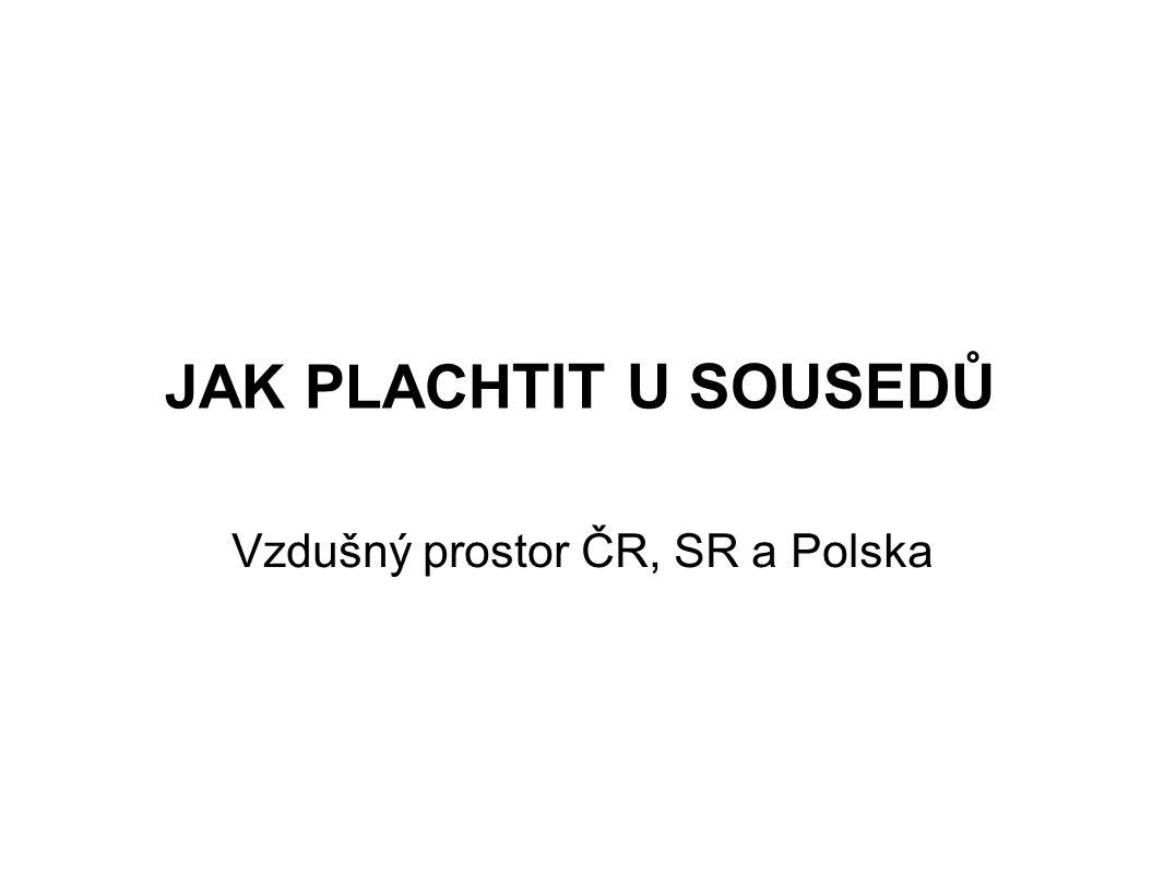 JAK PLACH TIT U SOUSEDŮ Vzdušný prostor ČR, SR a Polska