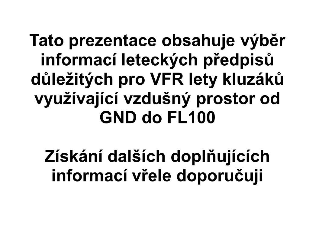 Tato prezentace obsahuje výběr informací leteckých předpisů důležitých pro VFR lety kluzáků využívající vzdušný prostor od GND do FL100 Získání dalších doplňujících informací vřele doporučuji