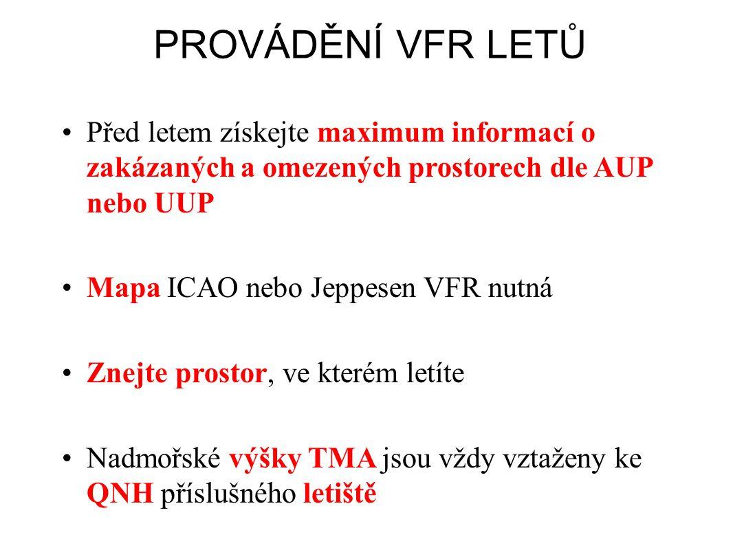 PROVÁDĚNÍ VFR LETŮ •Před letem získejte maximum informací o zakázaných a omezených prostorech dle AUP nebo UUP •Mapa ICAO nebo Jeppesen VFR nutná •Zne
