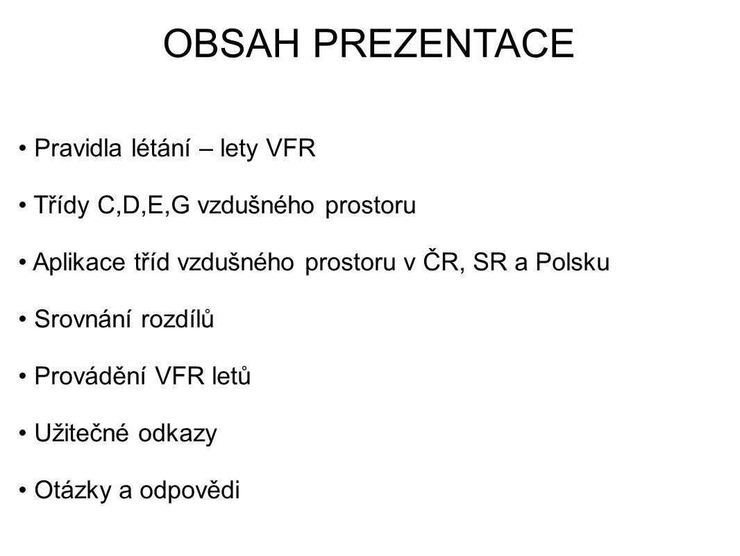 OBSAH PREZENTACE • Pravidla létání – lety VFR • Třídy C,D,E,G vzdušného prostoru • Aplikace tříd vzdušného prostoru v ČR, SR a Polsku • Srovnání rozdí