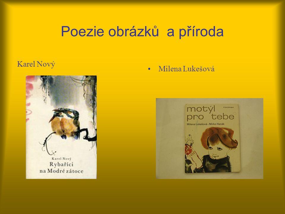 Poezie obrázků a příroda Karel Nový •Milena Lukešová