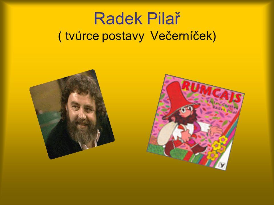 Radek Pilař ( tvůrce postavy Večerníček)