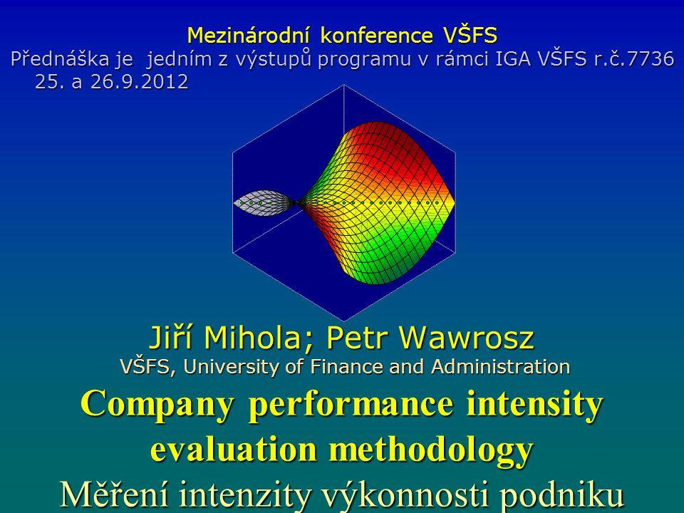 Company performance intensity evaluation methodology Měření intenzity výkonnosti podniku Mezinárodní konference VŠFS Přednáška je jedním z výstupů programu v rámci IGA VŠFS r.č.7736 25.