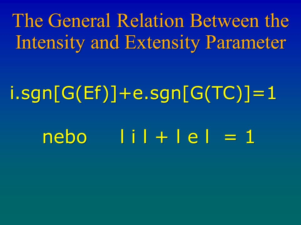 The General Relation Between the Intensity and Extensity Parameter i.sgn[G(Ef)]+e.sgn[G(TC)]=1 i.sgn[G(Ef)]+e.sgn[G(TC)]=1 nebo l i l + l e l = 1 nebo