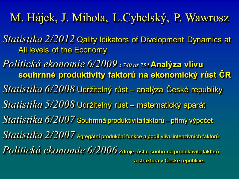 M. Hájek, J. Mihola, L.Cyhelský, P. Wawrosz Statistika 2/2012 Qality Idikators of Divelopment Dynamics at All levels of the Economy Politická ekonomie
