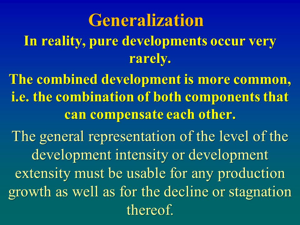 Generalization Ef = TR/TC EP = TR-TC EP= TC.(Ef-1) 2 1,5 3 4 5 purely intensive development purely extensive development Ef