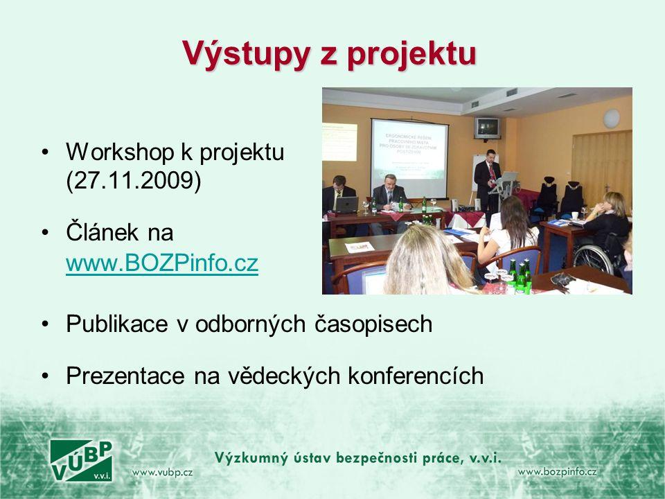 Výstupy z projektu •Workshop k projektu (27.11.2009) •Článek na www.BOZPinfo.cz www.BOZPinfo.cz •Publikace v odborných časopisech •Prezentace na vědec