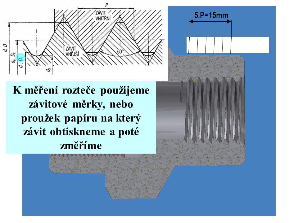 K měření rozteče použijeme závitové měrky, nebo proužek papíru na který závit obtiskneme a poté změříme 5.P=15mm