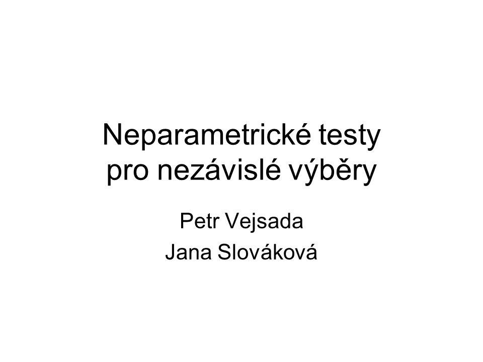 Neparametrické testy pro nezávislé výběry Petr Vejsada Jana Slováková