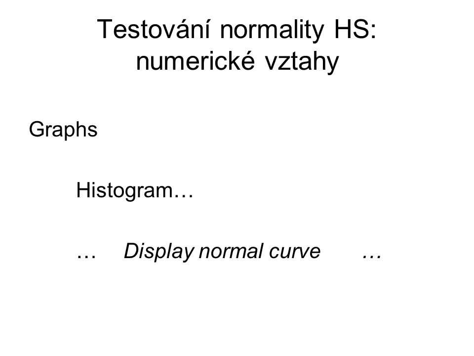 Graphs Histogram… …Display normal curve…