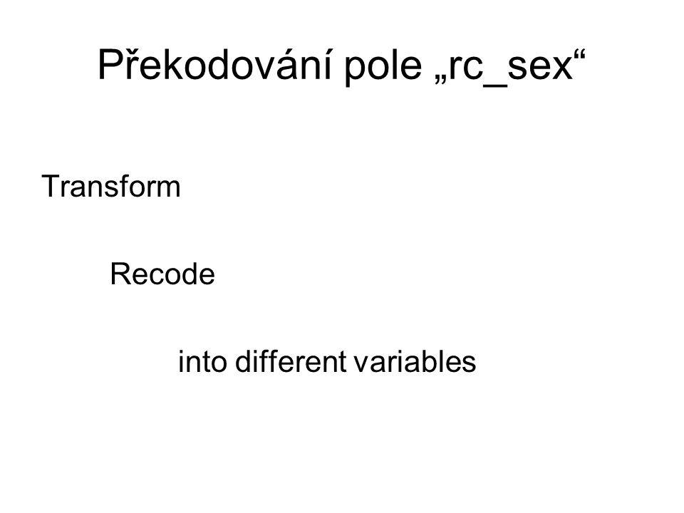 """Překodování pole """"rc_sex Transform Recode into different variables"""