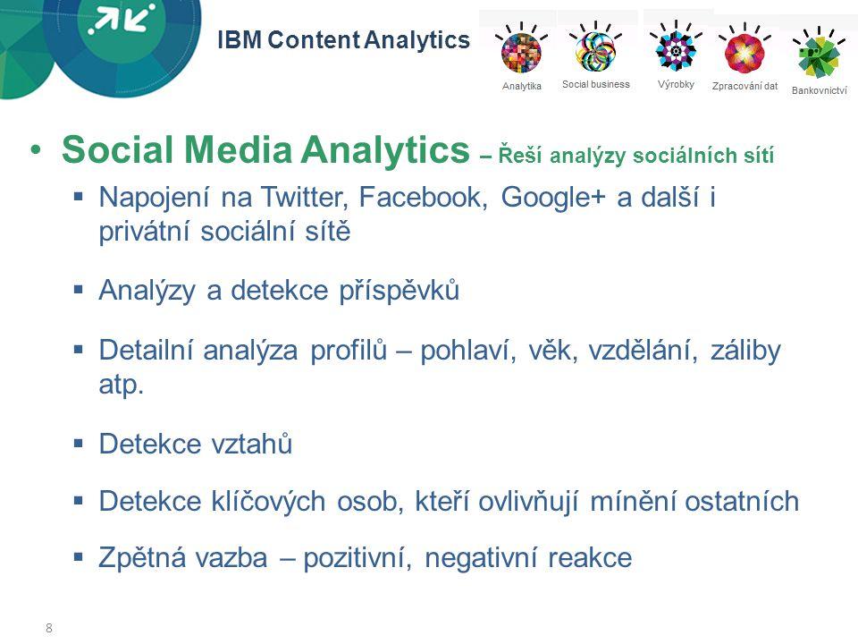 8 •Social Media Analytics – Řeší analýzy sociálních sítí  Napojení na Twitter, Facebook, Google+ a další i privátní sociální sítě  Analýzy a detekce