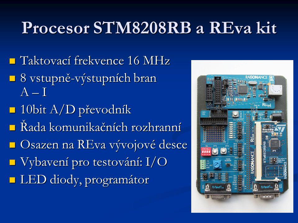 Procesor STM8208RB a REva kit  Taktovací frekvence 16 MHz  8 vstupně-výstupních bran A – I  10bit A/D převodník  Řada komunikačních rozhranní  Osazen na REva vývojové desce  Vybavení pro testování: I/O  LED diody, programátor