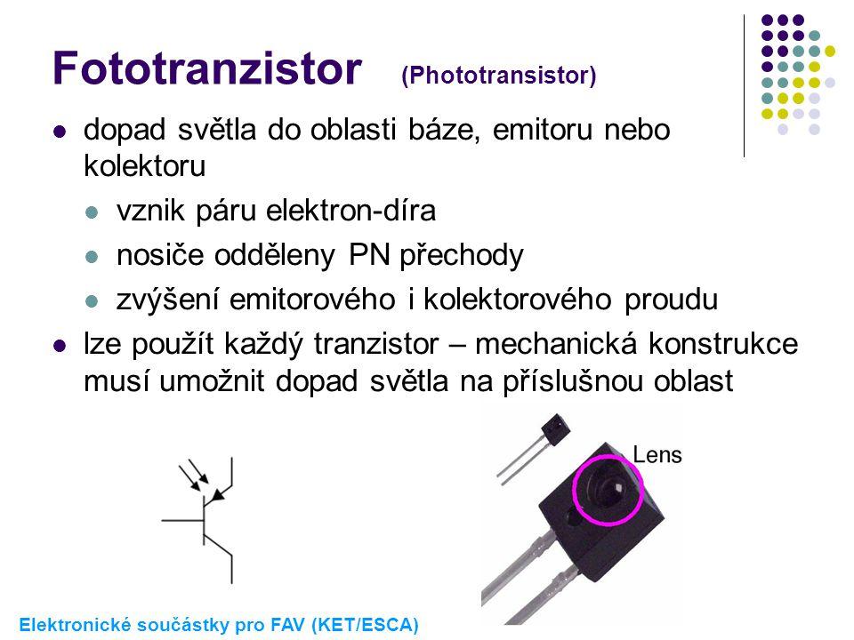 Fototranzistor (Phototransistor)  dopad světla do oblasti báze, emitoru nebo kolektoru  vznik páru elektron-díra  nosiče odděleny PN přechody  zvý