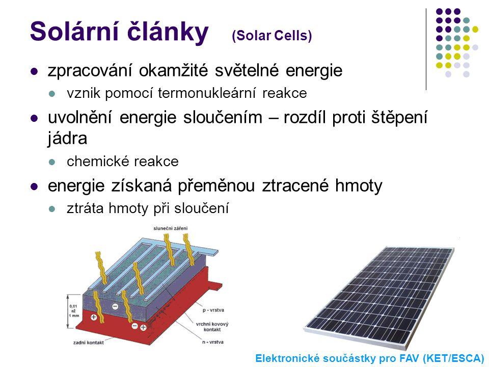 Solární články (Solar Cells)  zpracování okamžité světelné energie  vznik pomocí termonukleární reakce  uvolnění energie sloučením – rozdíl proti š