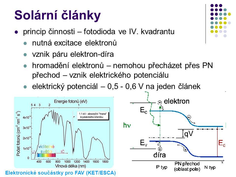 Solární články  princip činnosti – fotodioda ve IV. kvadrantu  nutná excitace elektronů  vznik páru elektron-díra  hromadění elektronů – nemohou p
