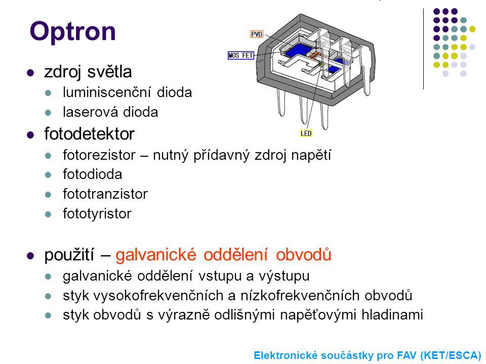 Optron  zdroj světla  luminiscenční dioda  laserová dioda  fotodetektor  fotorezistor – nutný přídavný zdroj napětí  fotodioda  fototranzistor