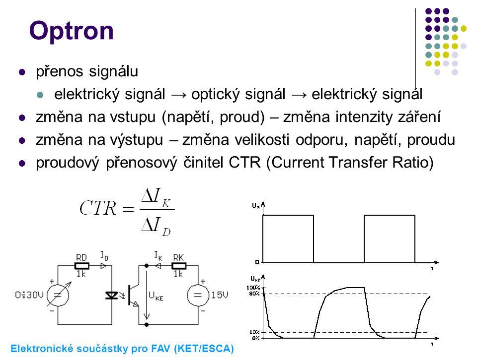 Optron  přenos signálu  elektrický signál → optický signál → elektrický signál  změna na vstupu (napětí, proud) – změna intenzity záření  změna na