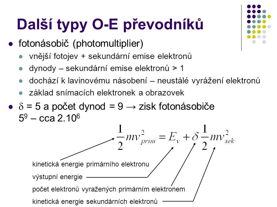 Další typy O-E převodníků  fotonásobič (photomultiplier)  vnější fotojev + sekundární emise elektronů  dynody – sekundární emise elektronů > 1  do