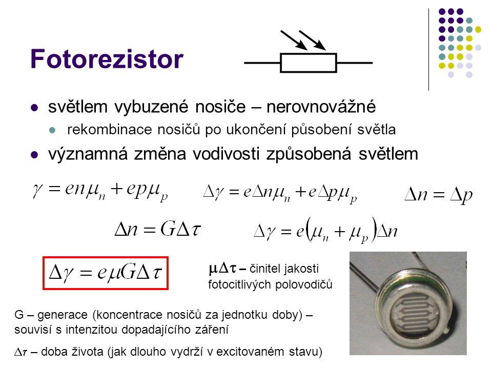 Fotorezistor  světlem vybuzené nosiče – nerovnovážné  rekombinace nosičů po ukončení působení světla  významná změna vodivosti způsobená světlem G