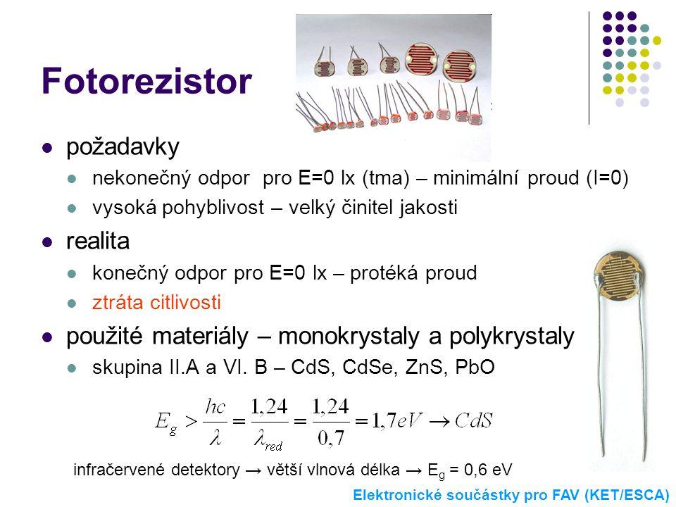 Fotorezistor  požadavky  nekonečný odpor pro E=0 lx (tma) – minimální proud (I=0)  vysoká pohyblivost – velký činitel jakosti  realita  konečný o