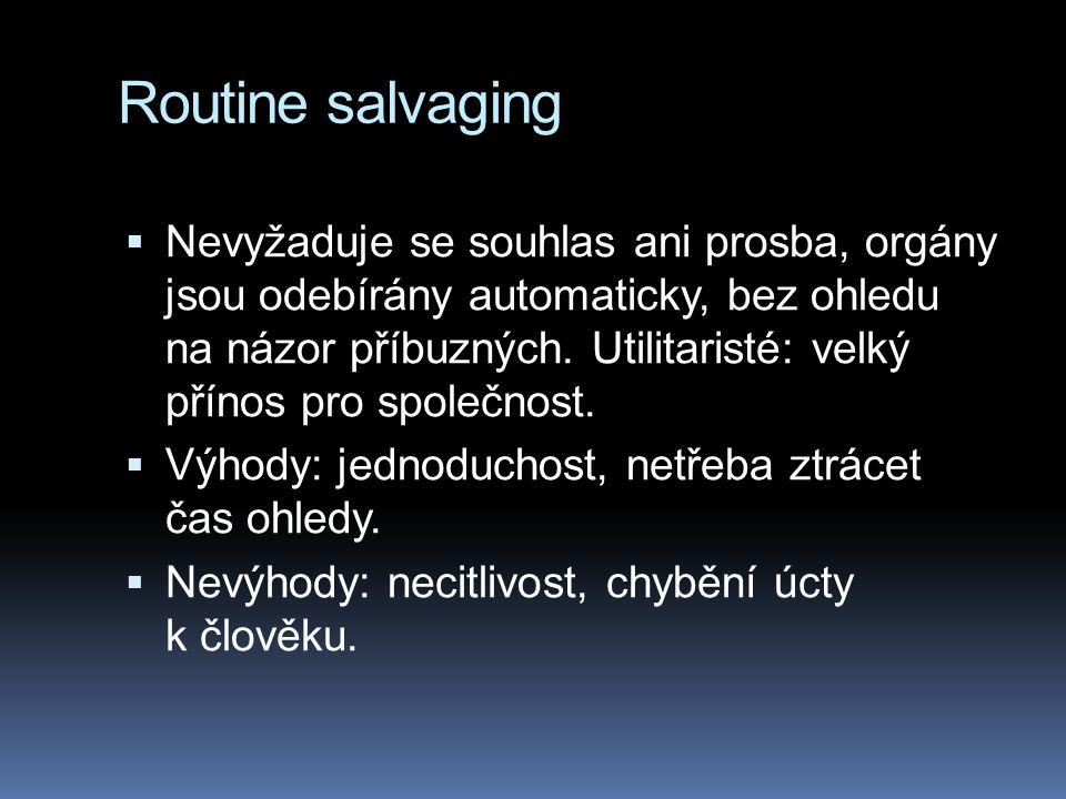 Routine salvaging  Nevyžaduje se souhlas ani prosba, orgány jsou odebírány automaticky, bez ohledu na názor příbuzných.