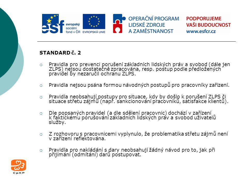 STANDARD č. 2  Pravidla pro prevenci porušení základních lidských práv a svobod (dále jen ZLPS) nejsou dostatečně zpracována, resp. postup podle před