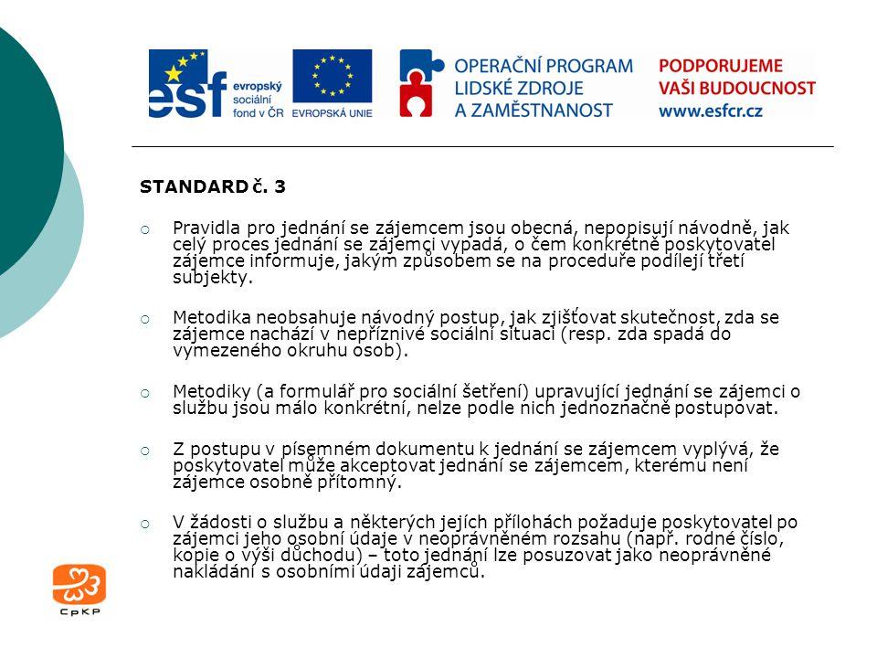 STANDARD č. 3  Pravidla pro jednání se zájemcem jsou obecná, nepopisují návodně, jak celý proces jednání se zájemci vypadá, o čem konkrétně poskytova