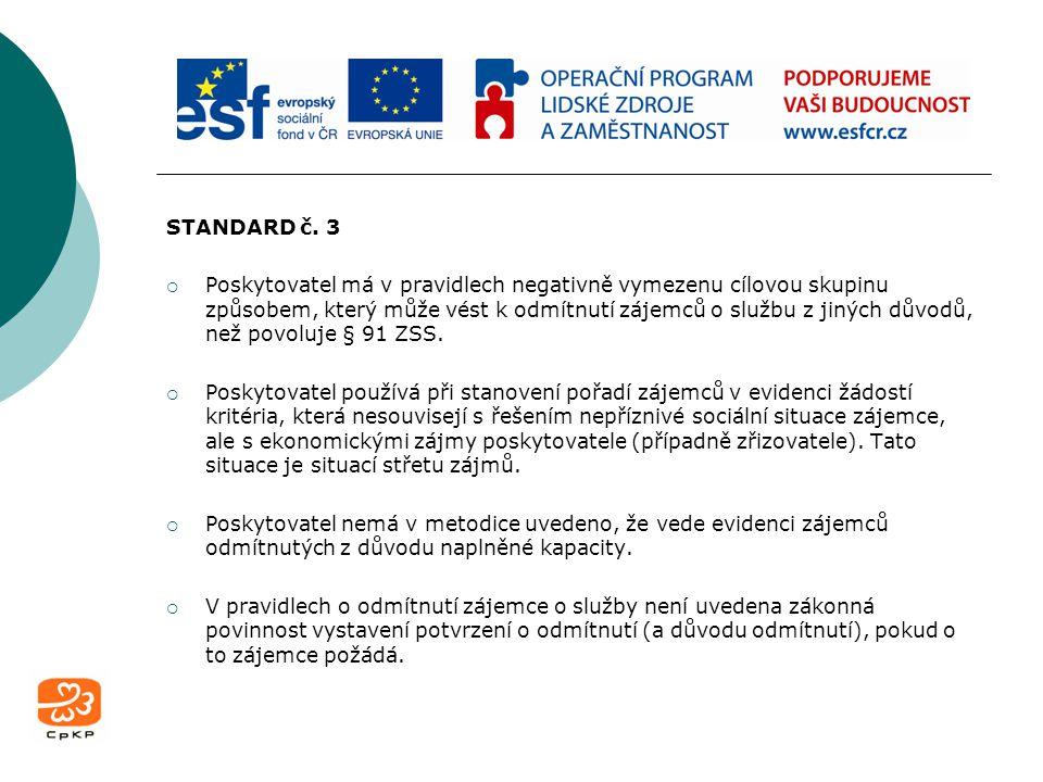 STANDARD č. 3  Poskytovatel má v pravidlech negativně vymezenu cílovou skupinu způsobem, který může vést k odmítnutí zájemců o službu z jiných důvodů