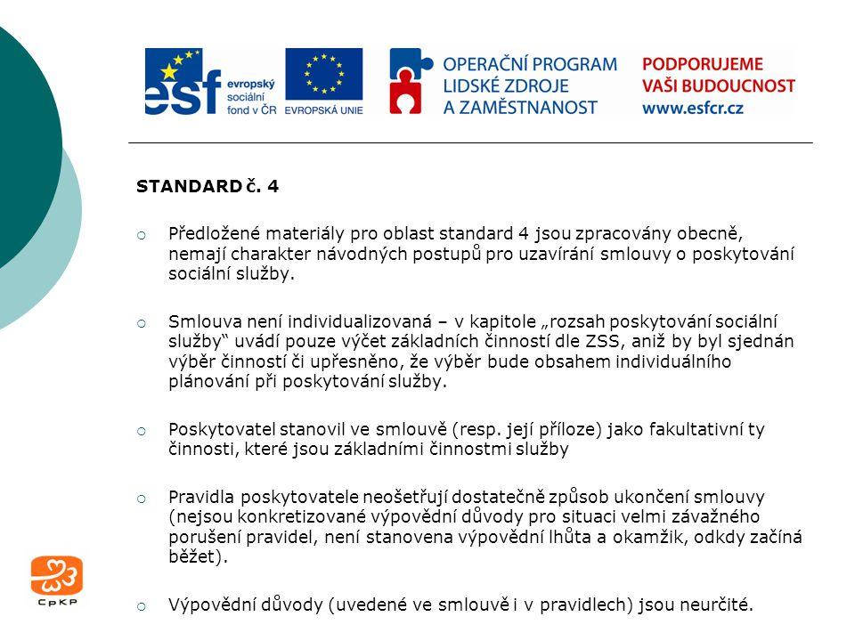 STANDARD č. 4  Předložené materiály pro oblast standard 4 jsou zpracovány obecně, nemají charakter návodných postupů pro uzavírání smlouvy o poskytov