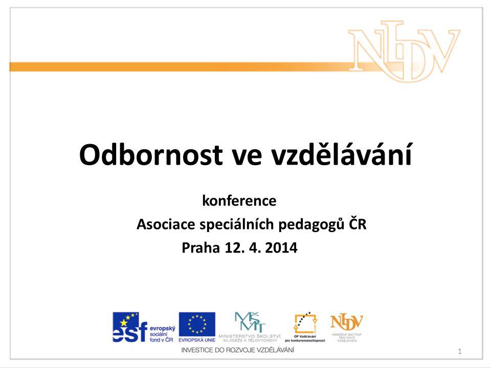 Odbornost ve vzdělávání konference Asociace speciálních pedagogů ČR Praha 12. 4. 2014 1