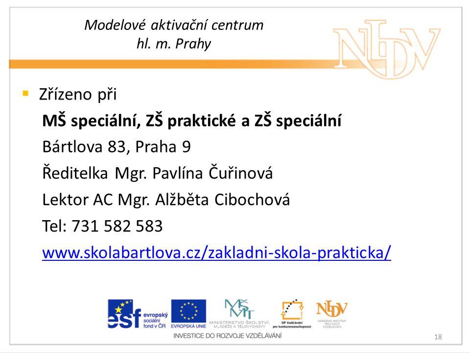 Modelové aktivační centrum hl. m. Prahy  Zřízeno při MŠ speciální, ZŠ praktické a ZŠ speciální Bártlova 83, Praha 9 Ředitelka Mgr. Pavlína Čuřinová L