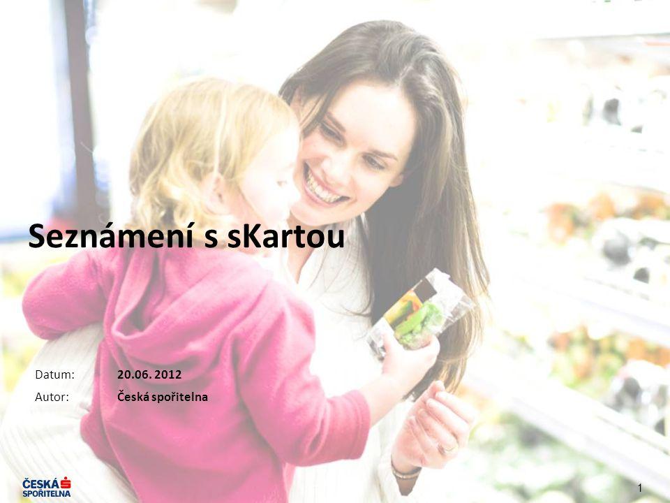 1 Seznámení s sKartou Datum: Autor: 20.06. 2012 Česká spořitelna