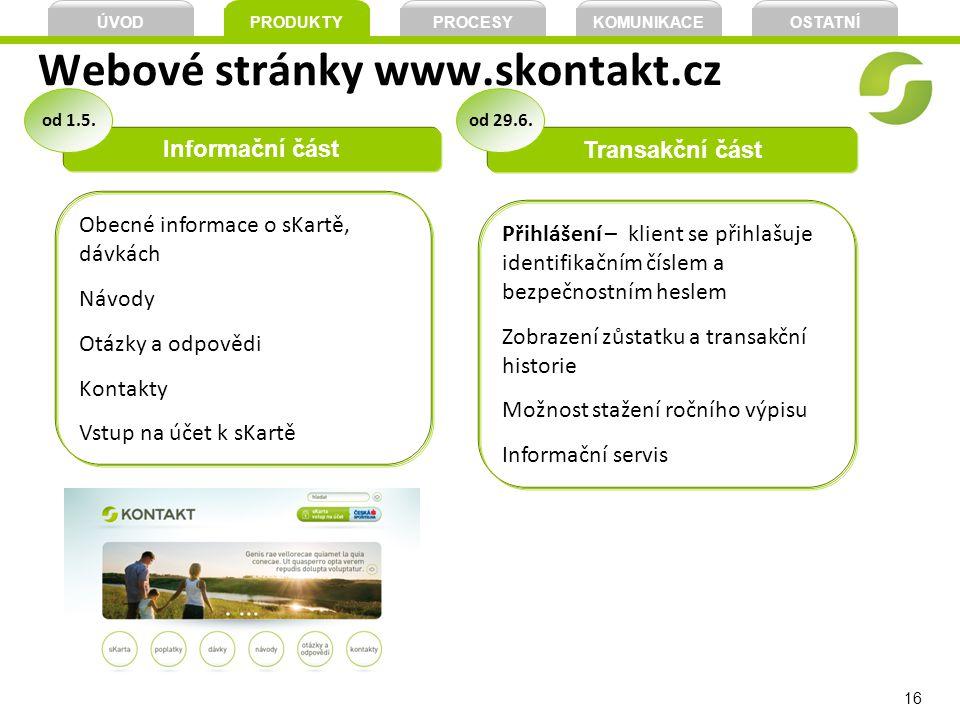 16 Webové stránky www.skontakt.cz Informační část Transakční část Obecné informace o sKartě, dávkách Návody Otázky a odpovědi Kontakty Vstup na účet k
