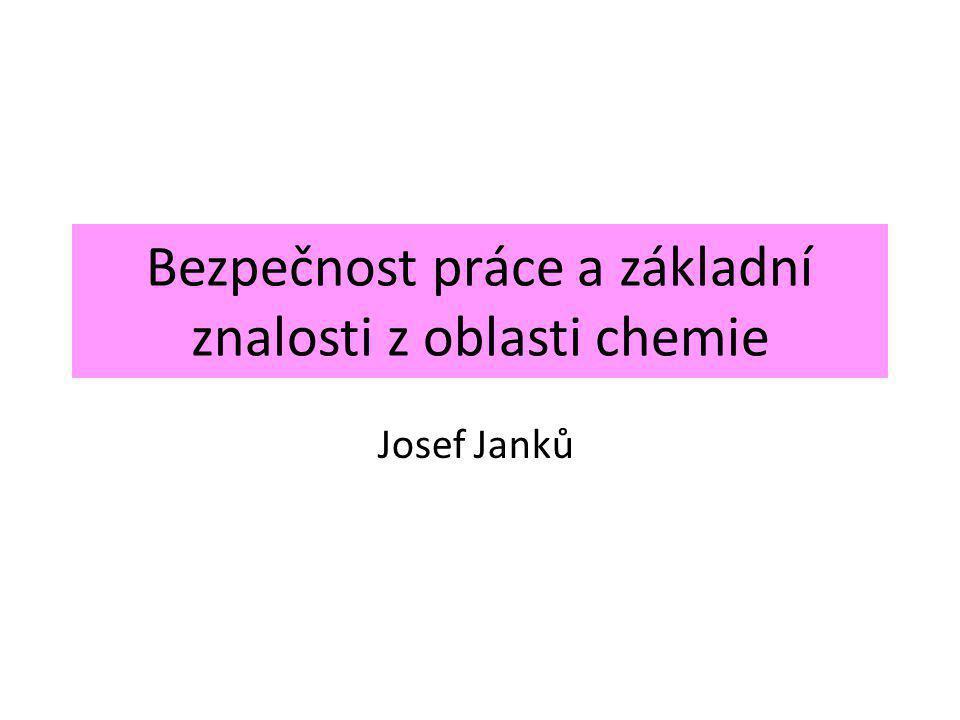 Bezpečnost práce a základní znalosti z oblasti chemie Josef Janků