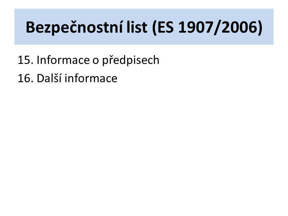 Bezpečnostní list (ES 1907/2006) 15. Informace o předpisech 16. Další informace