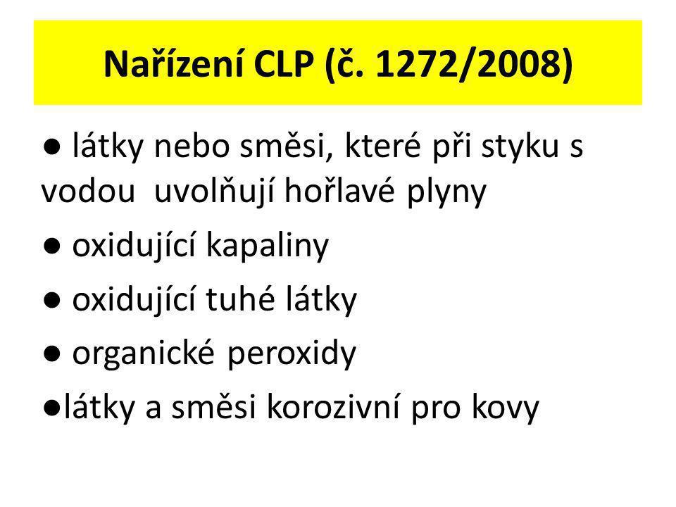 Nařízení CLP (č. 1272/2008) ● látky nebo směsi, které při styku s vodou uvolňují hořlavé plyny ● oxidující kapaliny ● oxidující tuhé látky ● organické