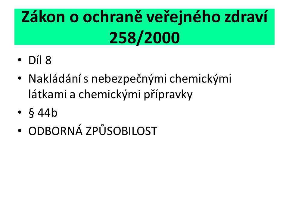 Zákon o ochraně veřejného zdraví 258/2000 • Díl 8 • Nakládání s nebezpečnými chemickými látkami a chemickými přípravky • § 44b • ODBORNÁ ZPŮSOBILOST