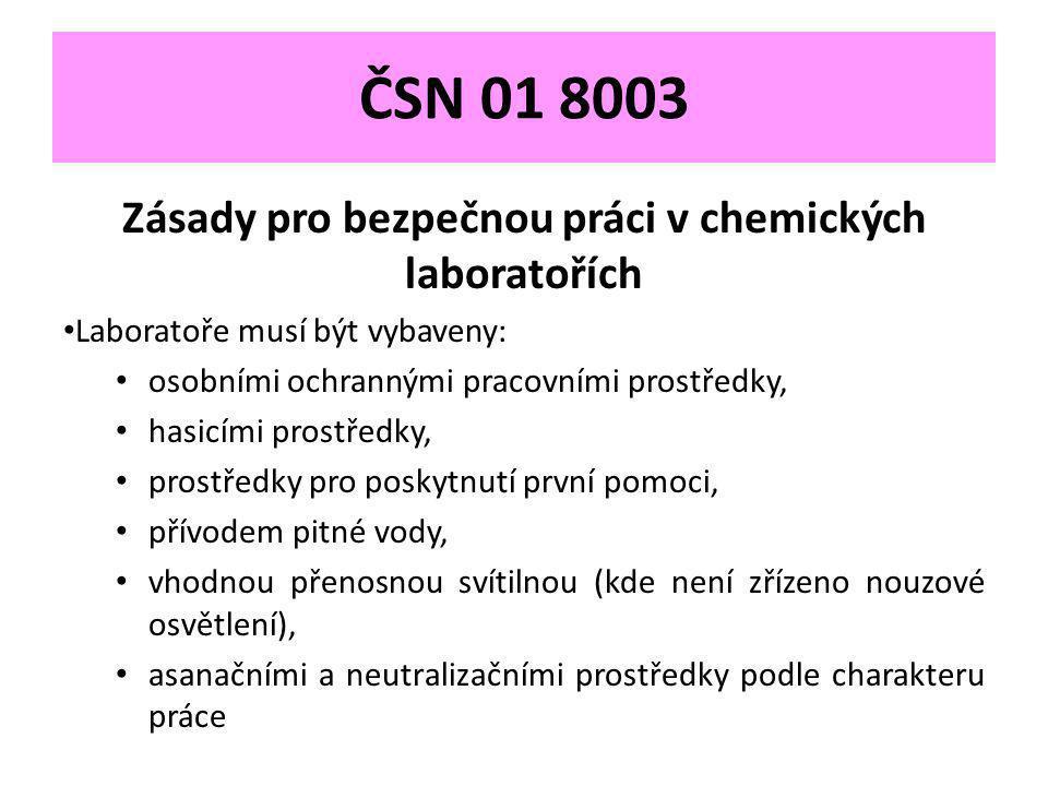 ČSN 01 8003 Zásady pro bezpečnou práci v chemických laboratořích • Laboratoře musí být vybaveny: • osobními ochrannými pracovními prostředky, • hasicí