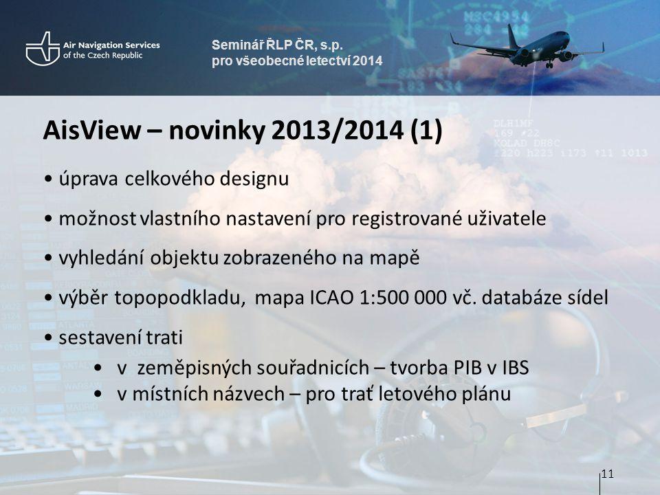 Seminář ŘLP ČR, s.p. pro všeobecné letectví 2014 AisView – novinky 2013/2014 (1) • úprava celkového designu • možnost vlastního nastavení pro registro