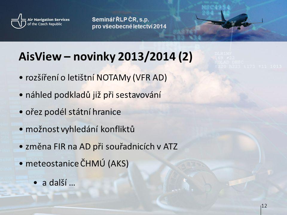 Seminář ŘLP ČR, s.p. pro všeobecné letectví 2014 AisView – novinky 2013/2014 (2) • rozšíření o letištní NOTAMy (VFR AD) • náhled podkladů již při sest