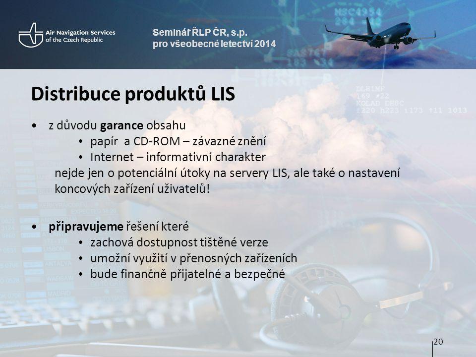 Seminář ŘLP ČR, s.p. pro všeobecné letectví 2014 Distribuce produktů LIS •z důvodu garance obsahu • papír a CD-ROM – závazné znění • Internet – inform