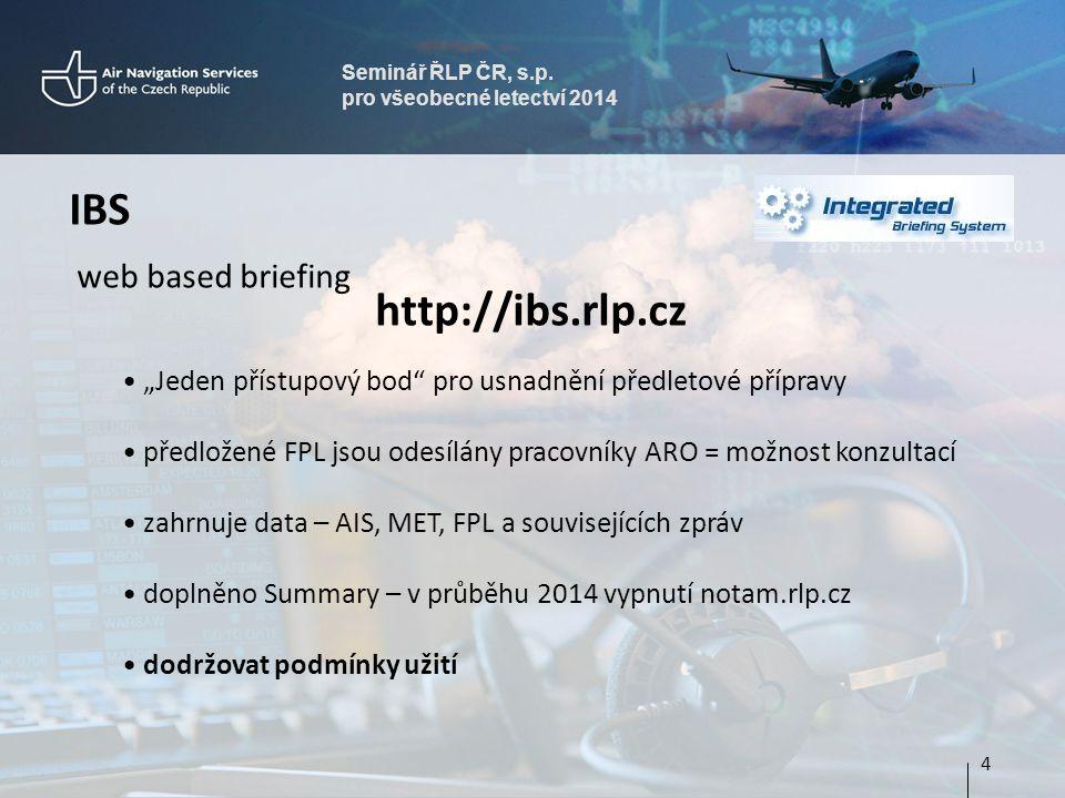 """Seminář ŘLP ČR, s.p. pro všeobecné letectví 2014 IBS web based briefing http://ibs.rlp.cz • """"Jeden přístupový bod"""" pro usnadnění předletové přípravy •"""